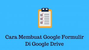 cara membuat google formulir