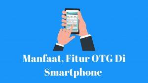 manfaat fitur otg di smartphone